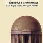 Filosofia e architetturaKant, Hegel, Valéry, Heidegger, Derrida