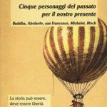 Cinque personaggi del passato per il nostro presenteBuddha, Abelardo, san Francesco, Michelet, Bloch