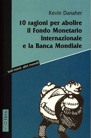 10 ragioni per abolire il Fondo Monetario Internazionale e la Banca Mondiale