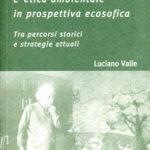 L'etica ambientale in prospettiva ecosoficaTra percorsi storici e strategie attuali