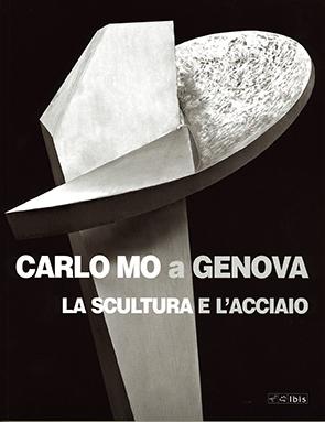 Carlo Mo a GenovaLa scultura e l'acciaio