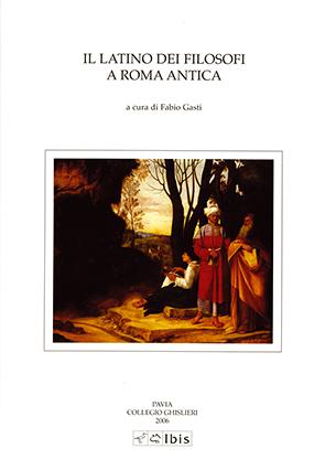 Il latino dei filosofi a Roma anticaAtti della V Giornata ghisleriana di Filologia classica (Pavia, 12-13 aprile 2005)