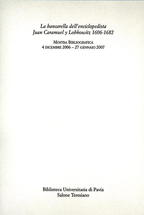 La bancarella dell'enciclopedista Juan Caramuel y Lobkowitz 1606-1682Mostra Bibliografica 4 dicembre 2006 - 27 gennaio 2007