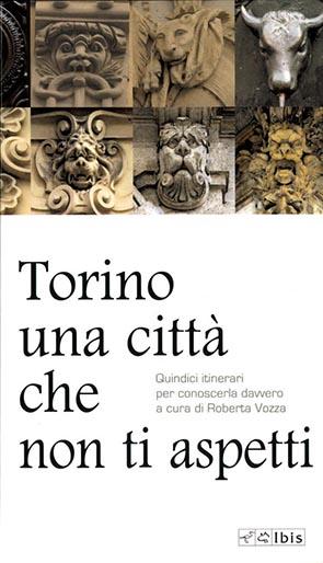 Torino una città che non ti aspettiQuindici itinerari per conoscerla davvero