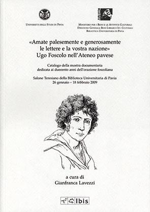 «Amate palesemente e generosamente le lettere e la vostra nazione»Ugo Foscolo all'Ateneo pavese