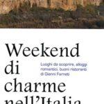Weekend di charme nell'Italia sconosciutaLuoghi da scoprire, alloggi romantici, buoni ristoranti