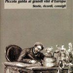 Piccola guida ai grandi vini d'EuropaStorie, ricordi, consigli