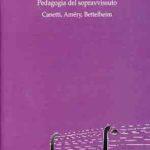 Pedagogia del sopravvissutoCanetti, Amery, Bettelheim