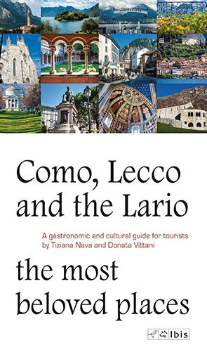 Como, Lecco e il Lario: i luoghi più amatiGuida turistica, culturale e gastronomica. Edizione inglese