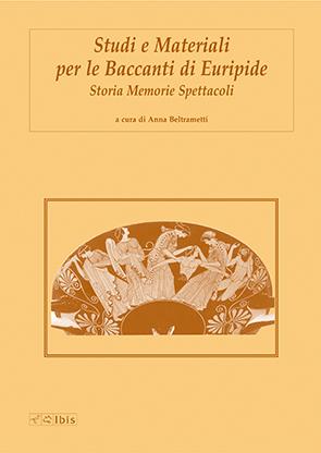 Studi e Materiali per le Baccanti di EuripideStoria, Memorie, Spettacoli