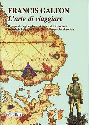 L'arte di viaggiareIl manuale degli esploratori inglesi dell'Ottocento secondo le indicazioni della Royal Geographical Society