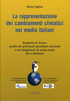 La rappresentazione dei cambiamenti climatici nei media italianiRapporto di ricerca: analisi dei principali quotidiani nazionali e dei telegiornali di prima serata Rai e Mediaset