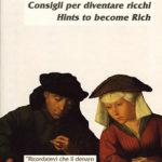 Consigli per diventare ricchi / Hints to become Rich