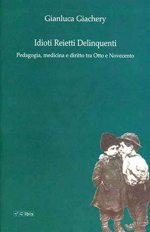 Idioti Reietti DelinquentiPadagogia, medicina e diritto tra Otto e Novecento