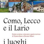 Como, Lecco e il Lario: i luoghi più amatiGuida turistica, culturale e gastronomica