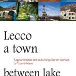 Lecco una città tra lago e montagneGuida turistica, culturale e gastronomica. Edizione inglese