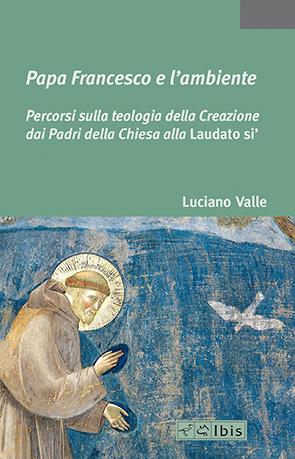 Papa Francesco e l'ambientePercorsi sulla teologia della Creazione dai Padri della Chiesa alla Laudato si'