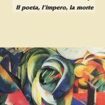 Il poeta, l'impero, la morte